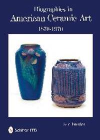Biographies in American Ceramic Art: 1870-1970