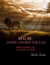MGM: Saving the Best for Last: Dore Schary and the Death of MGM