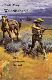 Waldroschen 6 Der Schwarze Gerard: Abenteuerroman