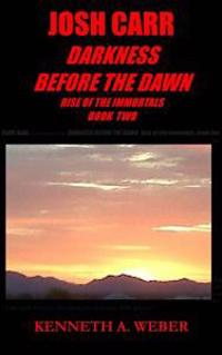 Josh Carr: Darkness Before the Dawn: Rise of the Immortals Book Two