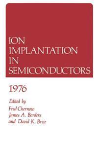 Ion Implantation in Semiconductors 1976