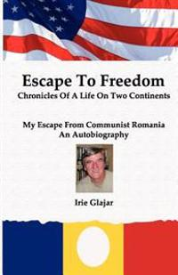 Escape to Freedom: Chronicles of a Life on Two Continents