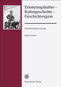 Erinnerungskultur Kulturgeschichte Geschichtsregion: Ostmitteleuropa in Europa