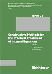 Constructive Methods for the Practical Treatment of Integral Equations