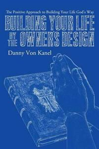 Building Your Life by the Owner's Design