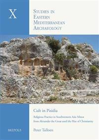 Cult in Pisidia: Religious Practice in Southwestern Asia Minor from Alexander the Great to the Rise of Christianity