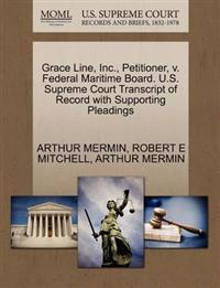Grace Line, Inc., Petitioner, V. Federal Maritime Board. U.S. Supreme Court Transcript of Record with Supporting Pleadings
