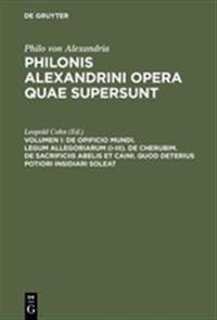 de Opificio Mundi. Legum Allegoriarum (I-III). de Cherubim. de Sacrificiis Abelis Et Caini. Quod Deterius Potiori Insidiari Soleat