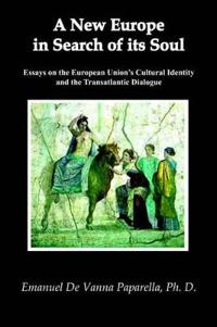 A New Europe in Search of Its Soul Essays on the European Union's Cultural Identity And the Transatlantic Dialogue