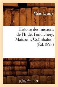 Histoire Des Missions de l'Inde, Pondich�ry, Ma�ssour, Co�mbatour (�d.1898)