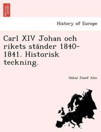 Carl XIV Johan Och Rikets Sta¨nder 1840-1841. Historisk Teckning.