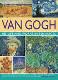 Van gogh - his life and works in 500 images