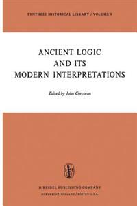 Ancient Logic and Its Modern Interpretations