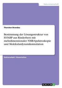 Bestimmung Der Losungsstruktur Von H-Fabp Aus Rinderherz Mit Mehrdimensionaler NMR-Spektroskopie Und Molekulardynamiksimulation