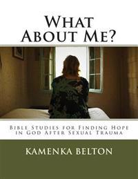 What about Me?: Bible Studies for Finding Hope in God After Sexual Trauma