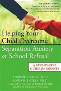 Helping your child overcome separation anxiety or school refusal - a step-b