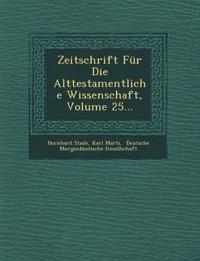 Zeitschrift Für Die Alttestamentliche Wissenschaft, Volume 25...