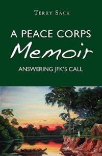 A Peace Corps Memoir: Answering JFK's Call