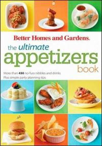 Better Homes and Gardens the Ultimate Appetizers Book: More Than 450 No-Fuss Nibbles and Drinks Plus Simple Party-Planning Tips [With 1 Year Better Ho