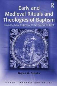 Early And Medieval Rituals And Theologies of Baptism
