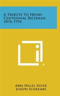 A Tribute to Henry Centennial Richman, 1876-1934