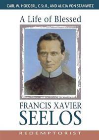 A Life of Blessed Francis Xavier Seelos