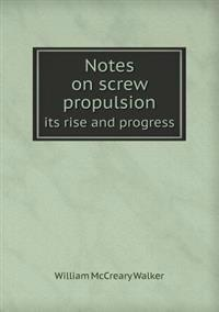Notes on Screw Propulsion Its Rise and Progress