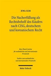 Die Nacherfullung ALS Rechtsbehelf Des Kaufers Nach Cisg, Deutschem Und Koreanischem Recht