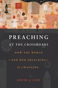 Preachin at the Crossroads: How the World-And Our Preaching-Is Changing