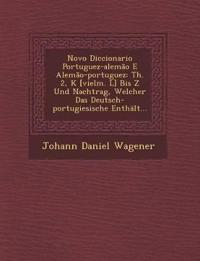 Novo Diccionario Portuguez-alemão E Alemão-portuguez: Th. 2, K [vielm. L] Bis Z Und Nachtrag, Welcher Das Deutsch-portugiesische Enthält...