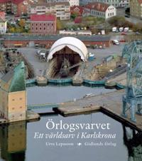 Örlogsvarvet : ett världsarv i Karlskrona