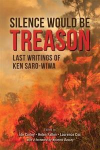 Silence Would Be Treason: Last Writings of Ken Saro-Wiwa