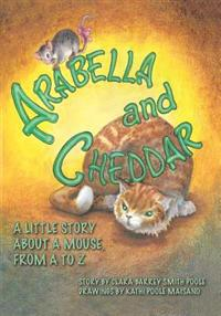 Arabella and Cheddar: A Little Story about a Mouse from A to Z