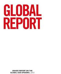 Global Report 2012: UNAIDS Report on the Global AIDS Epidemic