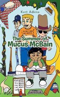 The Summer of Mucus Mcbain
