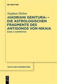 """""""Hadriani Genitura"""" - Die Astrologischen Fragmente Des Antigonos Von Nikaia: Edition, Ubersetzung Und Kommentar"""