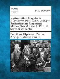 Vlpiani Liber Singvlaris Regvlarvm Pavli Libri Qvinqve Sententiarvm Fragmenta Minora Saecvlorvm P. Chr. N. Secvndi Et Tertii