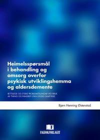 Heimelsspørsmål i behandling og omsorg overfor psykisk utviklingshemma og aldersdemente - Bjørn Henning Østenstad | Inprintwriters.org