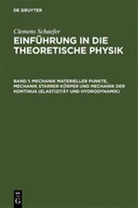 Mechanik Materieller Punkte, Mechanik Starrer Körper Und Mechanik Der Kontinua Elastizität Und Hydrodynamik