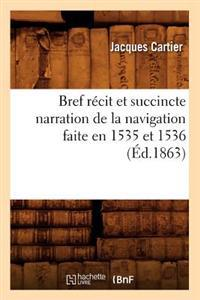 Bref R�cit Et Succincte Narration de la Navigation Faite En 1535 Et 1536 (�d.1863)