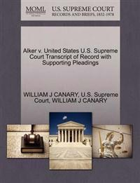 Alker V. United States U.S. Supreme Court Transcript of Record with Supporting Pleadings