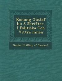 Konung Gustaf III: S Skrifter, I Politiska Och Vittra Mnen