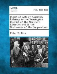 Digest of Acts of Assembly Relating to the Kensington District of the Northern Liberties and of the Ordinances of the Corporation.