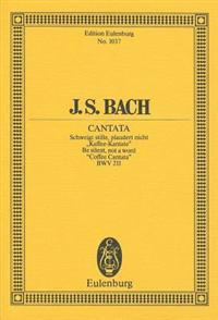 """Cantata No. 211, """"coffee Cantata"""": Be Silent, Not a Word, Bwv 211"""