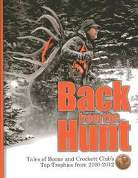 Back from the Hunt: Tales of Boone and Crockett Club's Top Trophies from 2010-2012
