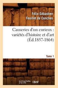 Causeries d'Un Curieux: Vari�t�s d'Histoire Et d'Art, Tome 1 (�d.1857-1864)