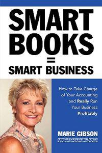 Smart Books = Smart Business How to Take Charge of Your Accounting and Really Run Your Business Profitably