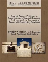 Adam A. Adams, Petitioner, V. Commissioner of Internal Revenue. U.S. Supreme Court Transcript of Record with Supporting Pleadings