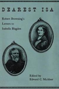 Dearest Isa Robert Brownings Letters to Isabelle Blagden