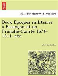 Deux E Poques Militaires a Besanc on Et En Franche-Comte 1674-1814, Etc.